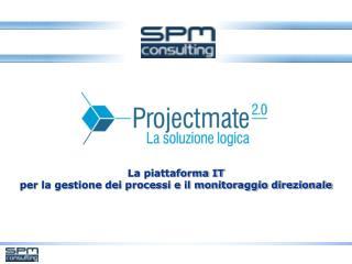 La piattaforma IT  per la gestione dei processi e il monitoraggio direzionale