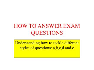 HOW TO ANSWER EXAM QUESTIONS