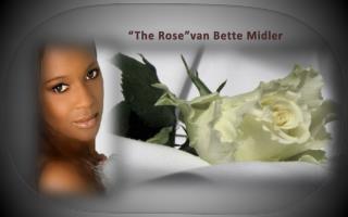 """""""The  Rose """"van Bette  Midler"""