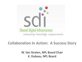 Collaboration In Action:  A Success Story W. Van  Straten , NPL Board Chair K.  Dubeau , NPL Board