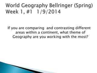 World Geography  Bellringer  (Spring) Week 1, #1	 1/9/2014