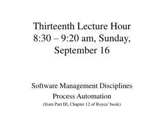 Thirteenth Lecture Hour 8:30 � 9:20 am, Sunday, September 16