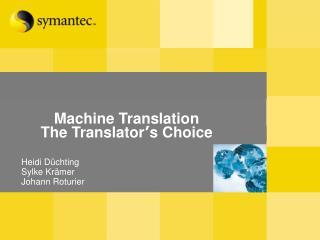 Machine Translation  The Translator � s Choice