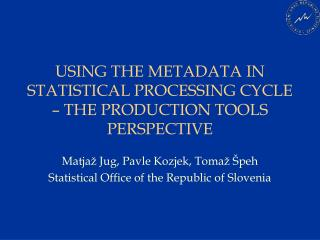 USING THE METADATA IN STATISTICAL PROCESSING CYCLE � THE PRODUCTION TOOLS PERSPECTIVE