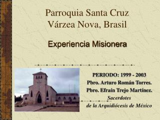 Parroquia Santa Cruz  Várzea Nova, Brasil