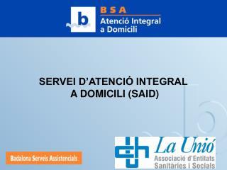 SERVEI D'ATENCIÓ INTEGRAL  A DOMICILI (SAID)