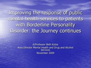 A/Professor Beth Kotze Area Director Mental Health and Drug and Alcohol Services November 2009