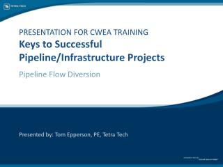 PRESENTATION FOR CWEA TRAINING Keys to Successful Pipeline/Infrastructure Projects