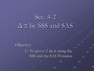 Sec. 4-2 Δ   by SSS and SAS