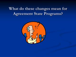 What do these changes mean for Agreement State Programs?
