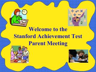 Welcome to the Stanford Achievement Test Parent Meeting