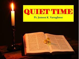 QUIET  TIME Pr.  Jomon  K.  Varughese