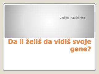 Da li želiš da vidiš svoje  gene?
