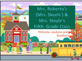 Mrs. Roberto's (Mrs. Skeels') &  Mrs.  Stoyle's Fifth-  Grade Class