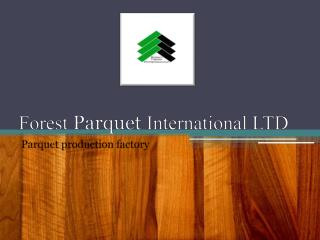 Forest  Parquet  International LTD