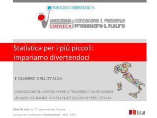 I NUMERI DELL'ITALIA CONOSCIAMO IL NOSTRO PAESE ATTRAVERSO I SUOI NUMERI: