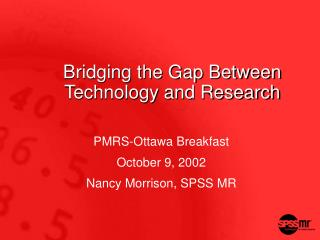 Bridging the Gap Between Technology and Research
