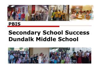 PBIS  Secondary School Success Dundalk Middle School