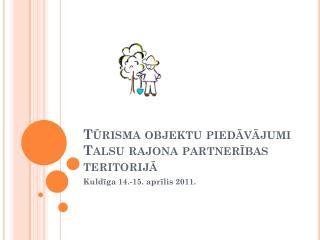 Tūrisma objektu piedāvājumi Talsu rajona partnerības teritorijā
