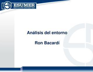 An�lisis del entorno Ron Bacard�
