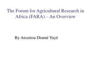The Forum for Agricultural Research in Africa (FARA) – An Overview