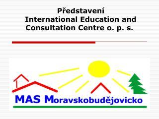 Představení   International Education and           Consultation Centre o. p. s.