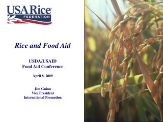 Rice and Food Aid USDA/USAID  Food Aid Conference April 8, 2009 Jim Guinn Vice President