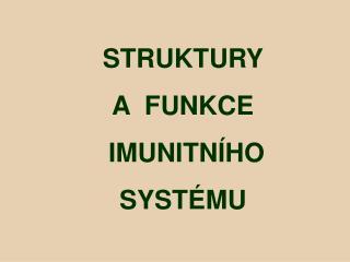 STRUKTURY   A  FUNKCE  IMUNITNÍHO SYSTÉMU