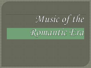Music of the Romantic Era