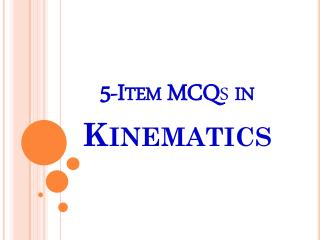 5-Item MCQ s  in  Kinematics