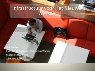 Rob Elsinga Business Group Lead Information Worker Microsoft Nederland 18 maart 2009