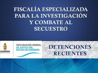 FISCALÍA ESPECIALIZADA PARA LA INVESTIGACIÓN  Y COMBATE AL SECUESTRO