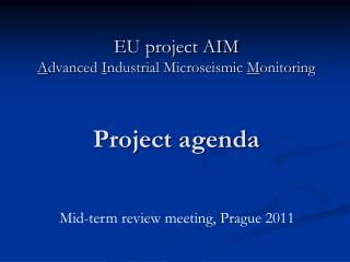 EU project AIM  A dvanced  I ndustrial Microseismic  M onitoring Project agenda
