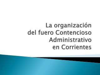 La organización del fuero Contencioso Administrativo en Corrientes