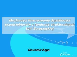 Możliwości finansowania działalności przedsiębiorstw z funduszy strukturalnych Unii Europejskiej