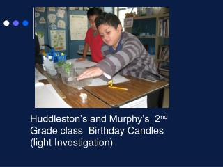 Huddleston�s and Murphy�s  2 nd  Grade class  Birthday Candles (light Investigation)