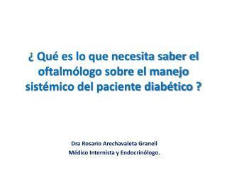 ¿ Qué es lo que necesita saber el oftalmólogo sobre el manejo sistémico del paciente diabético ?