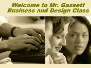 Welcome to Mr. Gassett  Business and Design Class