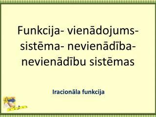 Funkcija- vienādojums- sistēma- nevienādība- nevienādību sistēmas