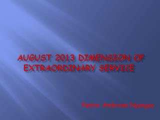 AUGUST 2013 DIMENSION OF EXTRAORDINARY SERVICE