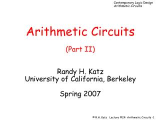 Arithmetic Circuits  Part II   Randy H. Katz University of California, Berkeley  Spring 2007