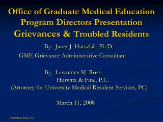 By:  Janet J. Harszlak, Ph.D.      GME Grievance Administrative Consultant By:  Lawrence M. Ross