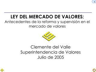 LEY DEL MERCADO DE VALORES: Antecedentes de la reforma y supervisión en el mercado de valores