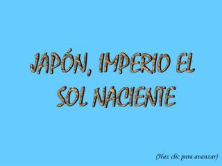JAP�N, IMPERIO EL  SOL NACIENTE