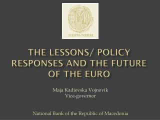 The lessons/ policy responses and the future of the euro