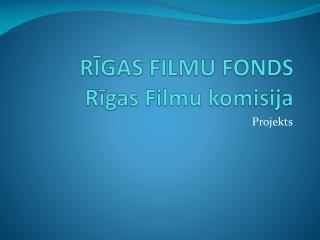 RĪGAS FILMU FONDS Rīgas Filmu komisija