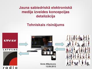 Jauna sabiedriskā elektroniskā medija izveides koncepcijas detalizācija Tehniskais risinājums