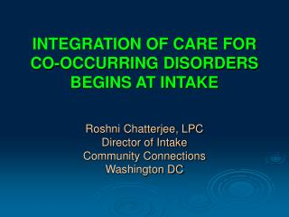 INTEGRATION OF CARE FOR CO-OCCURRING DISORDERS BEGINS AT INTAKE