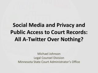 Social Media and Privacy and Public Access to Court Records: All A-Twitter Over Nothing?