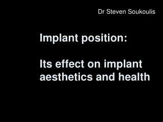 Implant position:  Its effect on implant aesthetics and health